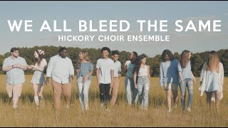 We All Bleed The Same - Hickory Choir Ensemble