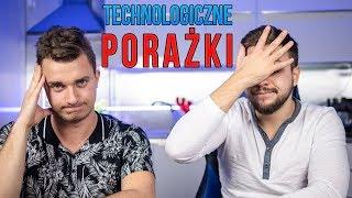 TECHNOLOGICZNE PORAŻKI I WPADKI 2018