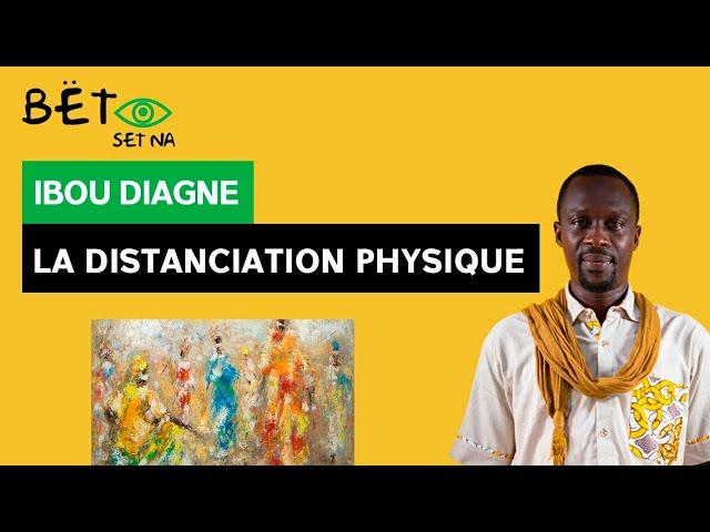 [BËT SET NA] Ibou Diagne - La distanciation physique / Physical distancing