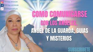 COMO COMUNICARSE CON LOS ANGELES, ANGEL DE LA GUARDA, GUIAS ESPIRITUALES, ANCESTROS Y MISTERIOS