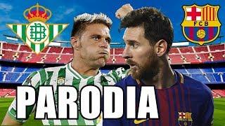 Canción Barcelona vs Betis 3-4 (Parodia Te Guste)