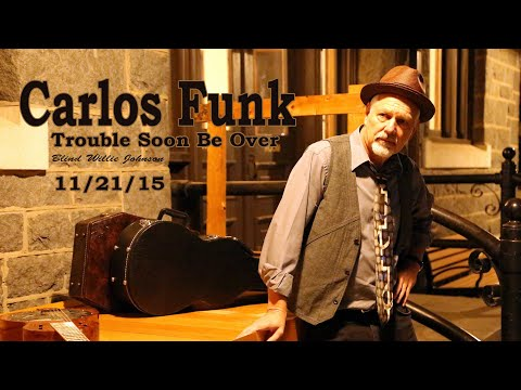 Carlos Funk ...Trouble Soon Be Over By Blind Willie Johnson