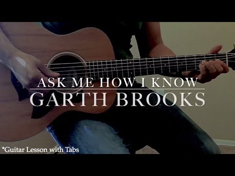 Garth Brooks - Ask Me How I Know (Guitar Lesson with Tabs)