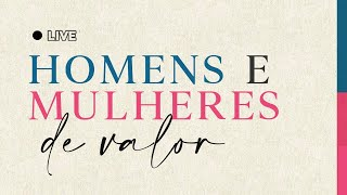 LIVE HOMENS E MULHERES DE VALOR
