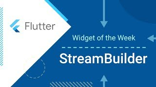 StreamBuilder (Flutter Widget of the Week)