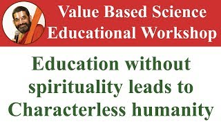 Education without spirituality leads to Characterless humanity | Science Educational Workshop thumbnail