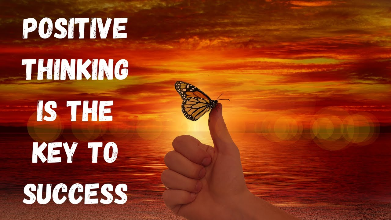 Positive Thinking is the Key to Success - YouTube