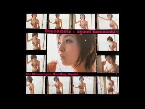 浜崎あゆみ - Boys & Girls (DJ Shimamura Bootleg Remix)