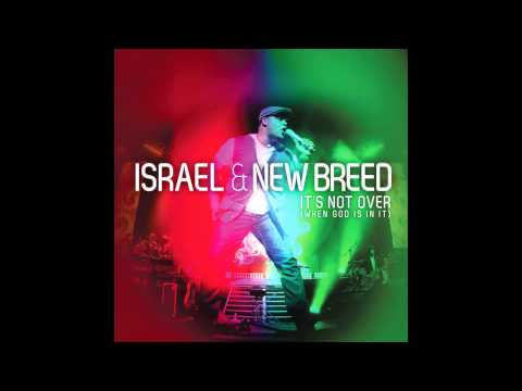 Israel & New Breed  Its Not Over When God Is In It
