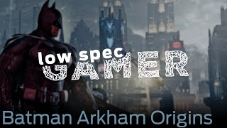 LowSpecGamer: How to run Batman Arkham Origins on a low end PC