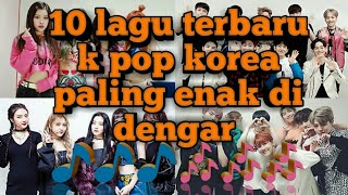10 lagu k pop korea terbaru paling enak di dengar........