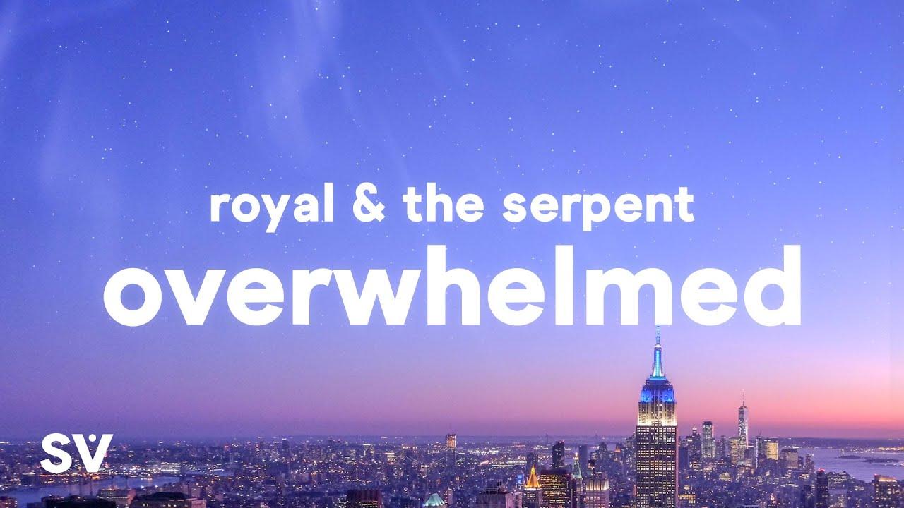"Download Royal & the Serpent - Overwhelmed (Lyrics) ""i get overwhelmed so easily"""