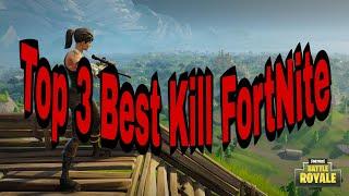 Top 3 Best Kill FortNite
