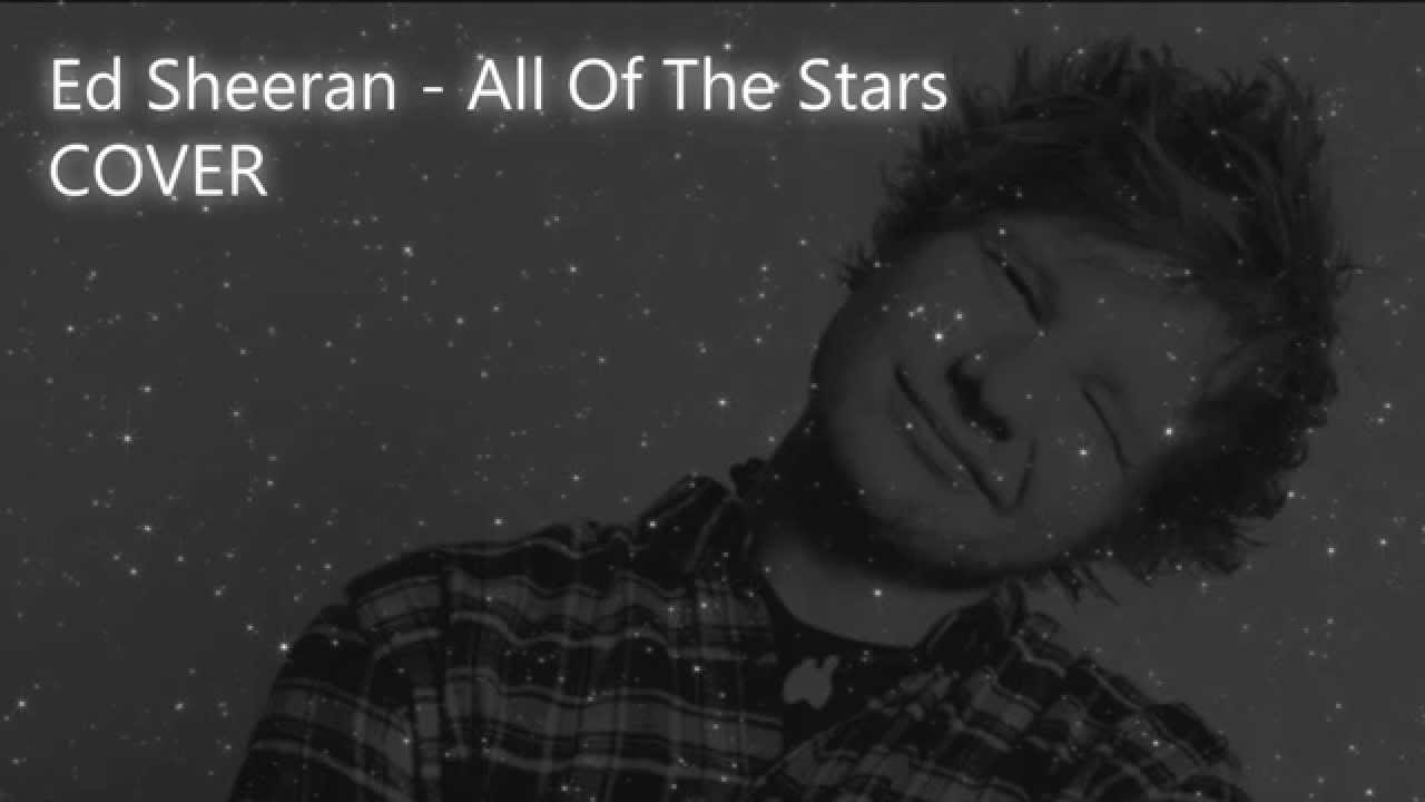 Ed Sheeran - All Of The Stars [COVER] - YouTube
