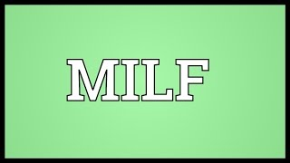 What is meaning of milf