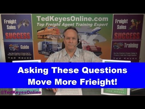 [TKO] ♦ Asking These Questions Move More Freight! ♦ TedKeyesOnline.com