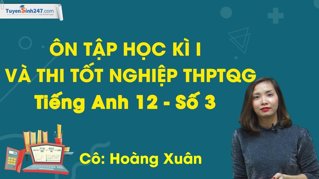 Ôn tập thi tốt nghiệp THPT QG Tiếng Anh – tiếng Anh 12 – Cô Hoàng Xuân