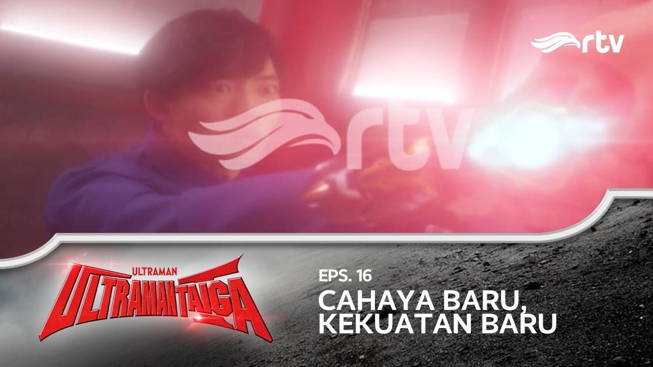 Ultraman Taiga RTV : Cahaya baru, Kekuatan Baru (Episode 16)