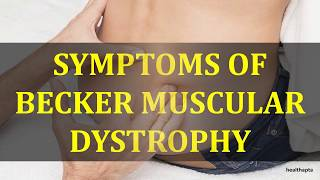 SYMPTOMS OF BECKER MUSCULAR DYSTROPHY