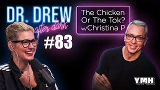 Ep. 83 The Chicken Or The Tok? w/ Christina P | Dr. Drew After Dark