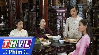 THVL | Phận làm dâu - Tập 3[6]: Thảo làm lụng vất vả nhưng vẫn không vừa mắt mẹ chồng