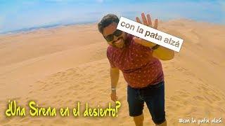 ¿Una Sirena en el desierto? ¿Huacachina? / (Tercer día en Perú)