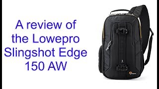 A review of the Lowepro Slingshot Edge 150 aw. Best bag for Lumix and other mirrorless cameras?