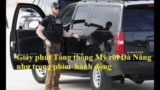 Giây phút Tổng thống Mỹ rời Đà Nẵng như phim HĐ