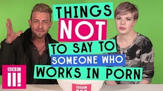 Things Not To Say To Someone Who Works In Porn