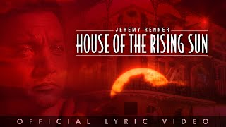 "Jeremy Renner - ""House Of The Rising Sun"" (Official Lyric Video)"