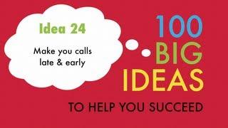 Big Idea No.24 - Make your calls late & early