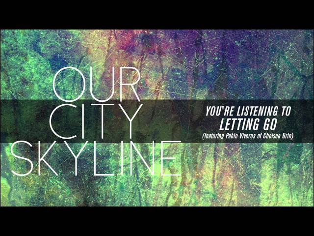 Our City Skyline - Letting Go (Ft Pablo Viveros of Chelsea grin)