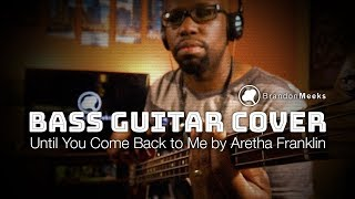 Aretha Franklin - Until You Come Back To Me (Bass Cover)