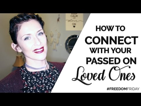How To Connect With Your Passed On Loved Ones