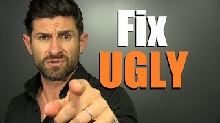 6 Causes Of UGLINESS & How To Fix Them!