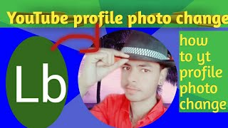 YouTube ki profile photo kese change kare