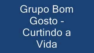 Grupo Bom Gosto - Curtindo A Vida  ♪♫ Com a Letra (HD)