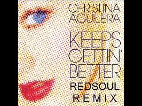 CHRISTINA AGUILERA KEEPS GETTING BETTER REDSOUL REMIX