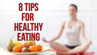 8 Tips For Healthy Eating