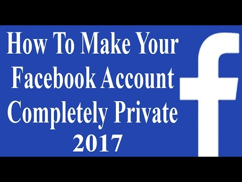 How to Make Your Facebook Account Completely Private  2017