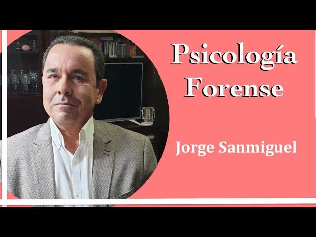 Psicología Forense. Entrevista con el experto Jorge Sanmiguel