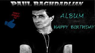 PAUL BAGHDADLIAN ALBUM **HAPPY BIRTHDAY**