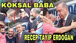 Köksal Baba, Recep Tayyip Erdoğanın Yolunu Kesti