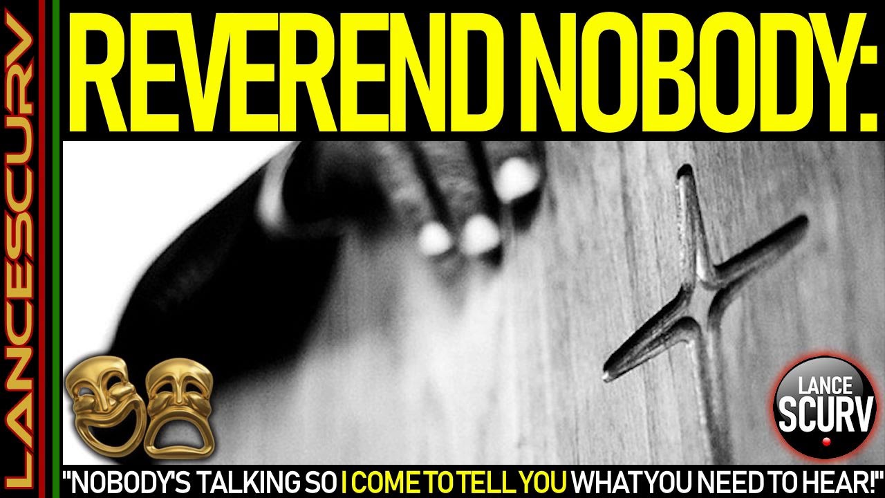 REVEREND NOBODY: NOBODY'S TALKING SO I CAME TO TELL YOU WHAT YOU NEED TO HEAR! - The LanceScurv