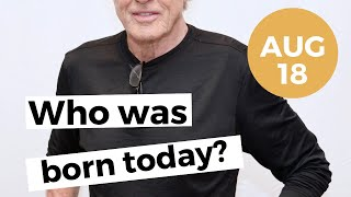 AUGUST 18: WHO WAS BORN TODAY?