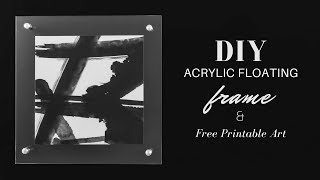 DIY Acrylic Frame Tutorial & Free Printable Abstract Wall Art