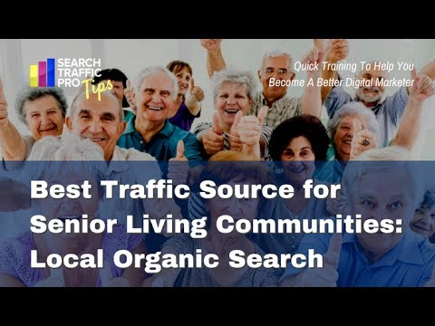 Best Traffic Source for Senior Living Communities: Local Search