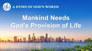 "2020 Praise Song | ""Mankind Needs God's Provision of Life"""