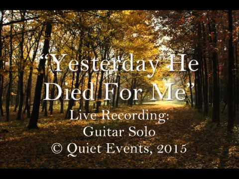 """""""Yesterday He Died For Me"""" - Guitar"""