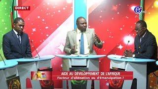 237 LE DÉBAT(AIDE AU DÉVELOPPEMENT DE L'AFRIQUE)DU MERCREDI 14 AOUT 2019 - ÉQUINOXE TV
